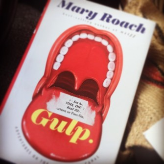 My copy of Gulp (Amazon or Indiebound) by Mary Roach.